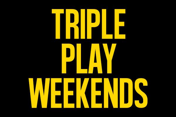 Triple Play Weekends