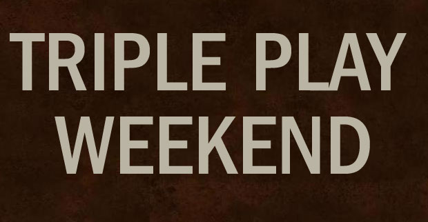 Triple Play Weekend!