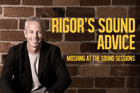Rigor's Sound Advice: Moshing at The Sound Sessions